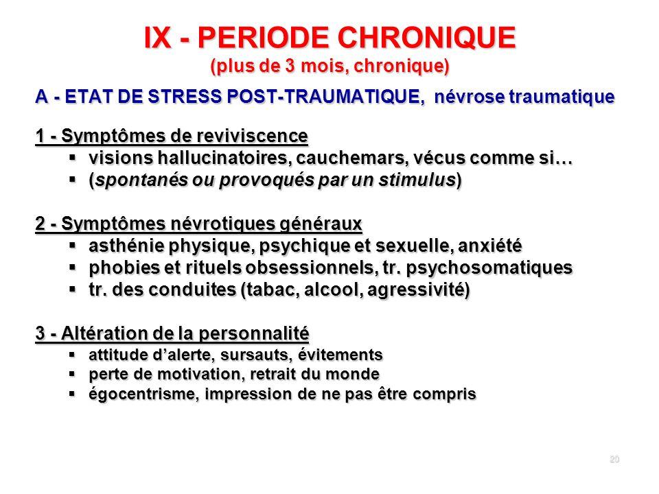IX - PERIODE CHRONIQUE (plus de 3 mois, chronique)