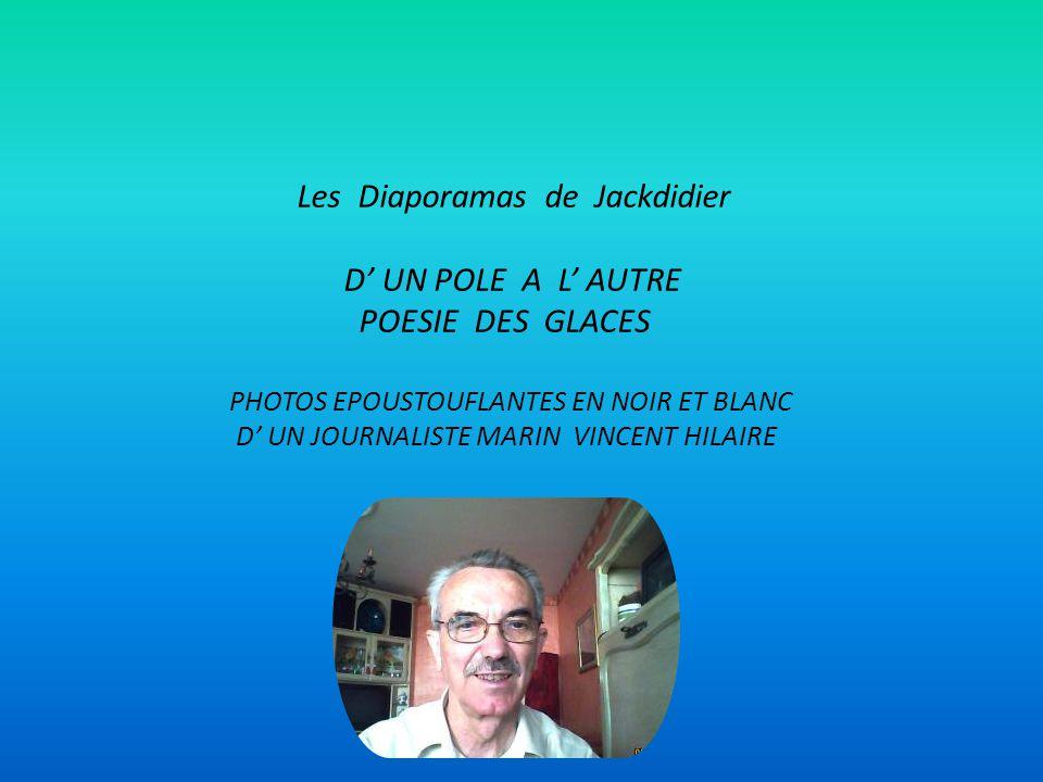 Les Diaporamas de Jackdidier D' UN POLE A L' AUTRE POESIE DES GLACES
