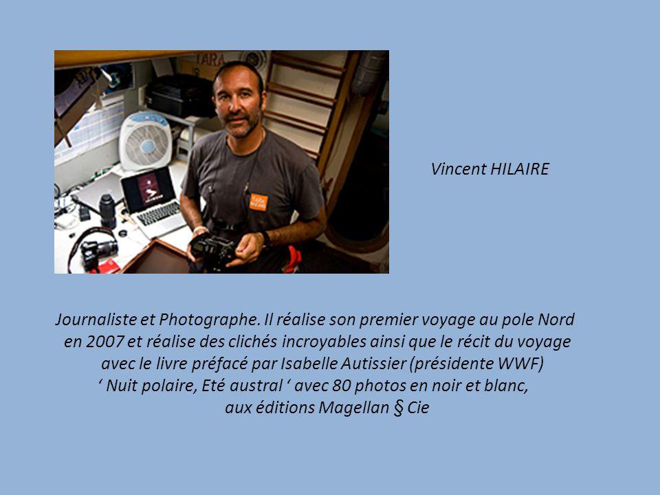 Vincent HILAIRE Journaliste et Photographe. Il réalise son premier voyage au pole Nord.