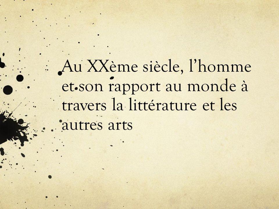 Au XXème siècle, l'homme et son rapport au monde à travers la littérature et les autres arts