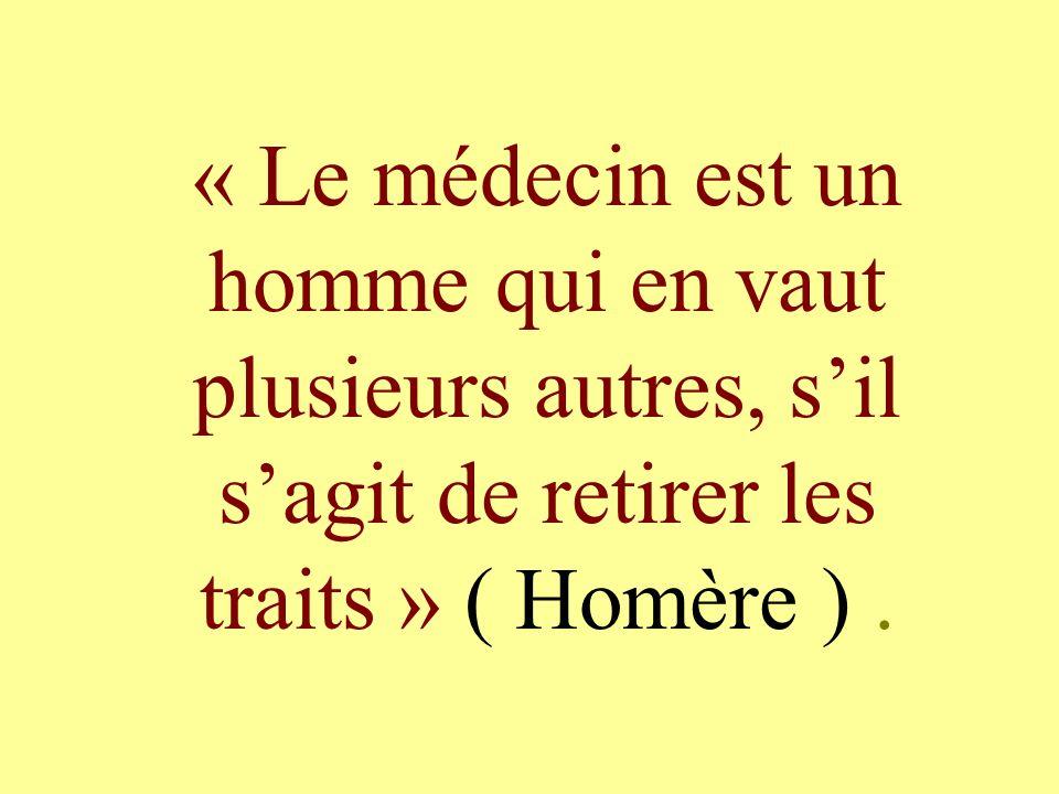 « Le médecin est un homme qui en vaut plusieurs autres, s'il s'agit de retirer les traits » ( Homère ) .