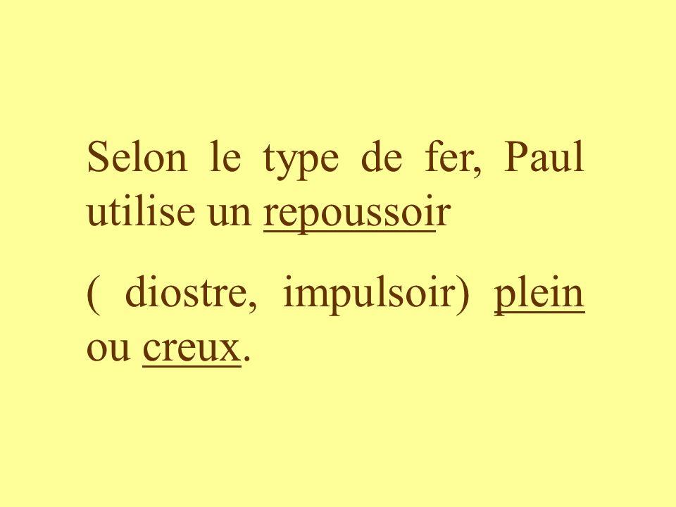 Selon le type de fer, Paul utilise un repoussoir