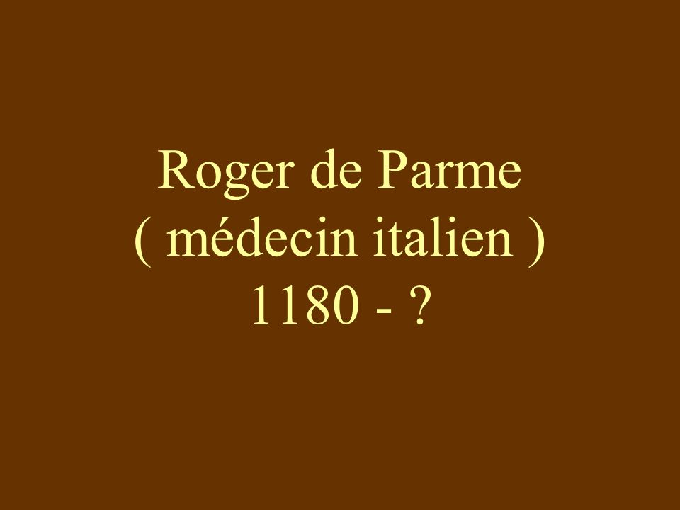 Roger de Parme ( médecin italien ) 1180 -