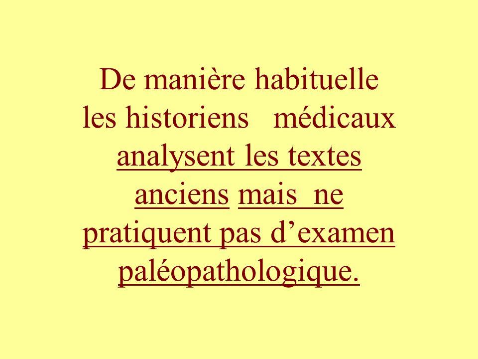 De manière habituelle les historiens médicaux analysent les textes anciens mais ne pratiquent pas d'examen paléopathologique.
