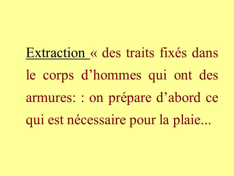 Extraction « des traits fixés dans le corps d'hommes qui ont des armures: : on prépare d'abord ce qui est nécessaire pour la plaie...