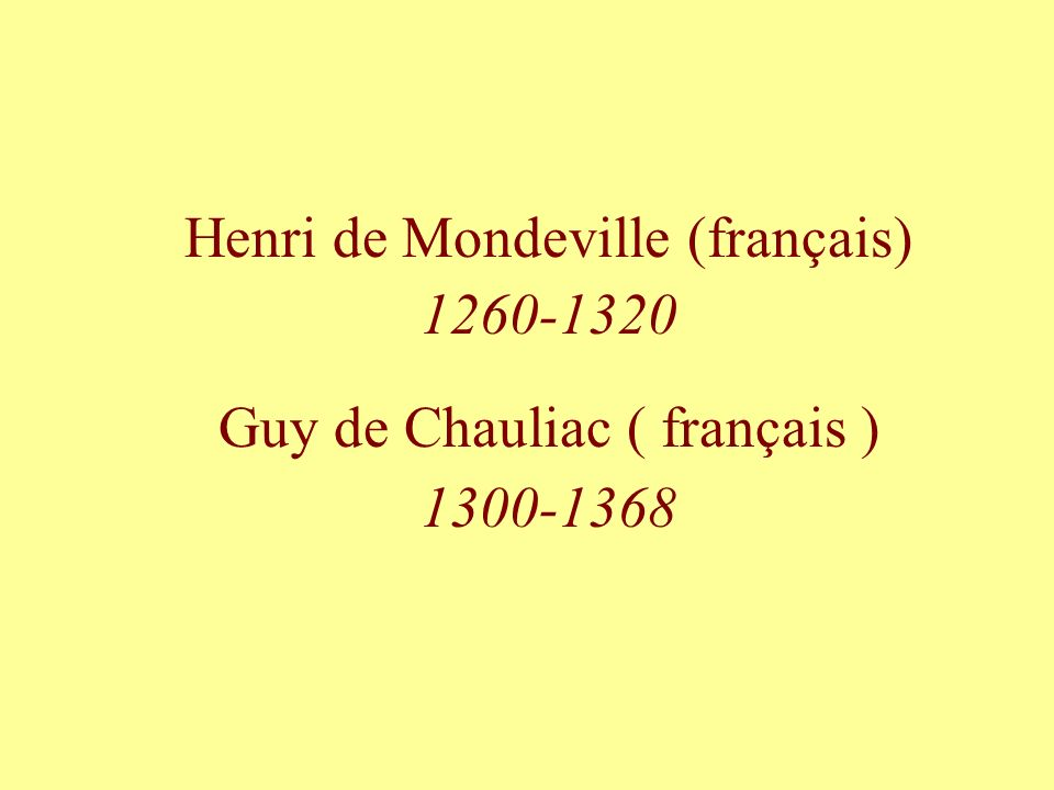 Henri de Mondeville (français) 1260-1320 Guy de Chauliac ( français )