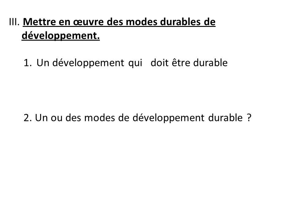 III. Mettre en œuvre des modes durables de développement.
