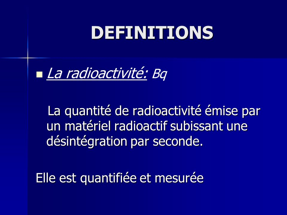 DEFINITIONS La radioactivité: Bq
