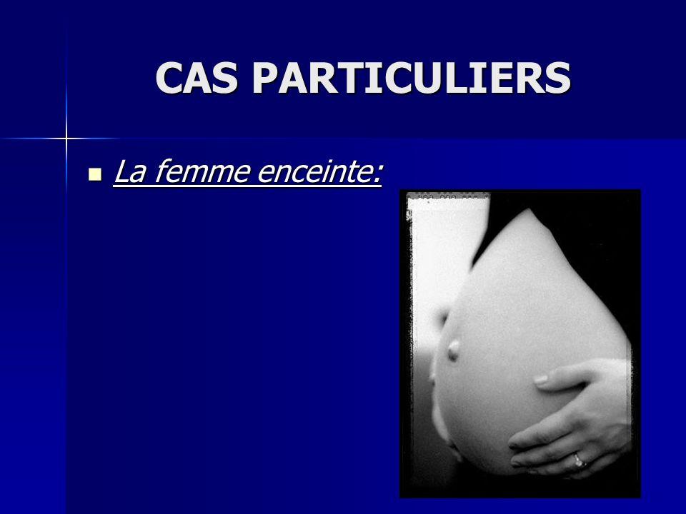 CAS PARTICULIERS La femme enceinte:
