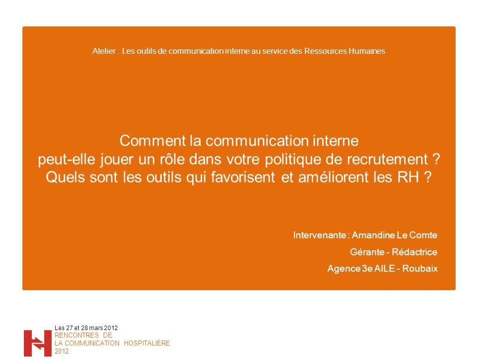 Comment la communication interne peut-elle jouer un rôle dans votre politique de recrutement Quels sont les outils qui favorisent et améliorent les RH