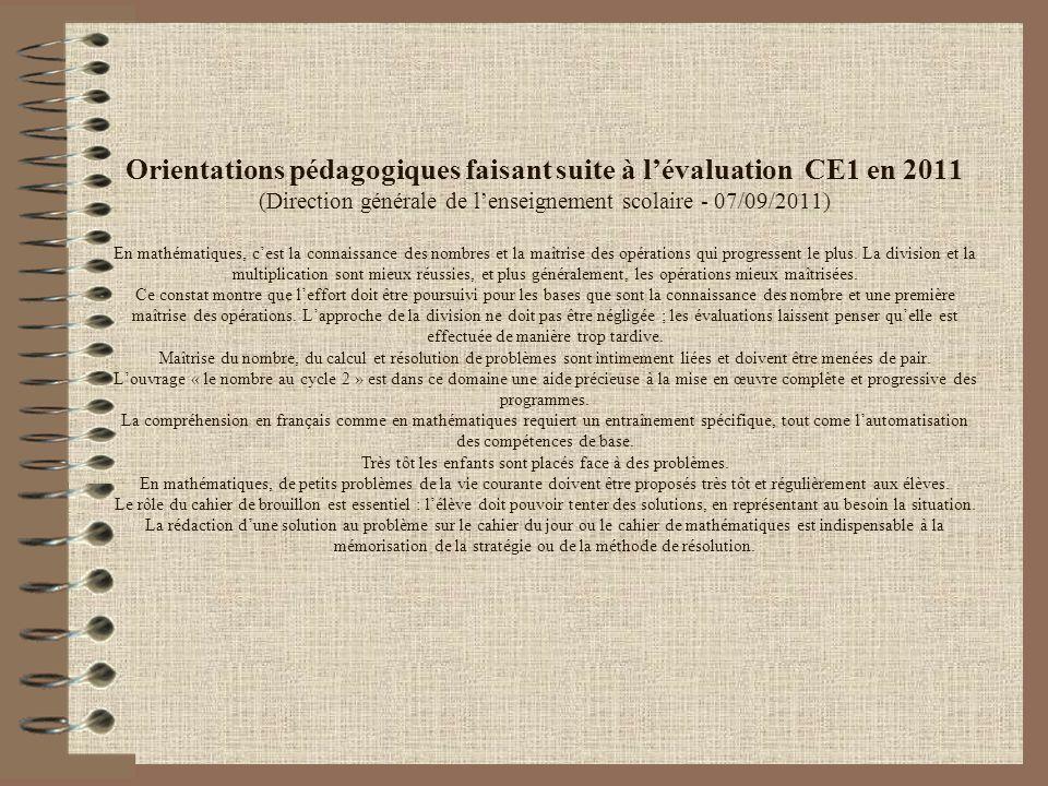 Orientations pédagogiques faisant suite à l'évaluation CE1 en 2011 (Direction générale de l'enseignement scolaire - 07/09/2011) En mathématiques, c'est la connaissance des nombres et la maîtrise des opérations qui progressent le plus.