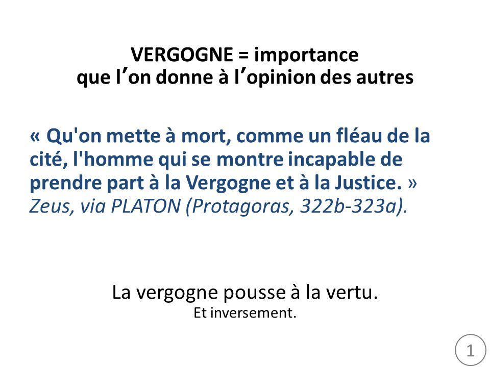 VERGOGNE = importance que l'on donne à l'opinion des autres
