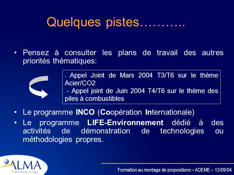 Quelques pistes……….. Pensez à consulter les plans de travail des autres priorités thématiques: Le programme INCO (Coopération Internationale)