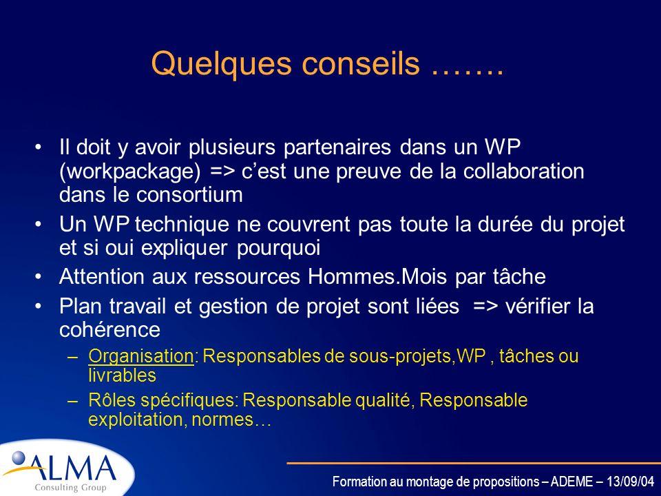 Quelques conseils ……. Il doit y avoir plusieurs partenaires dans un WP (workpackage) => c'est une preuve de la collaboration dans le consortium.
