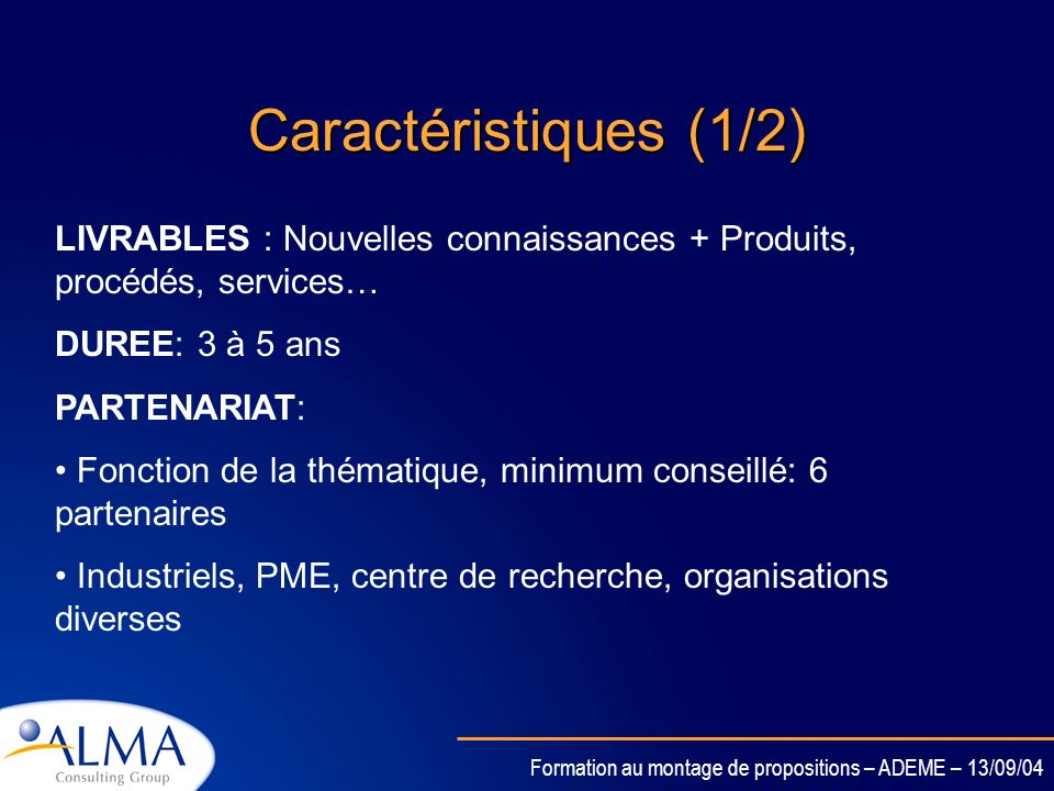 Caractéristiques (1/2) LIVRABLES : Nouvelles connaissances + Produits, procédés, services… DUREE: 3 à 5 ans.