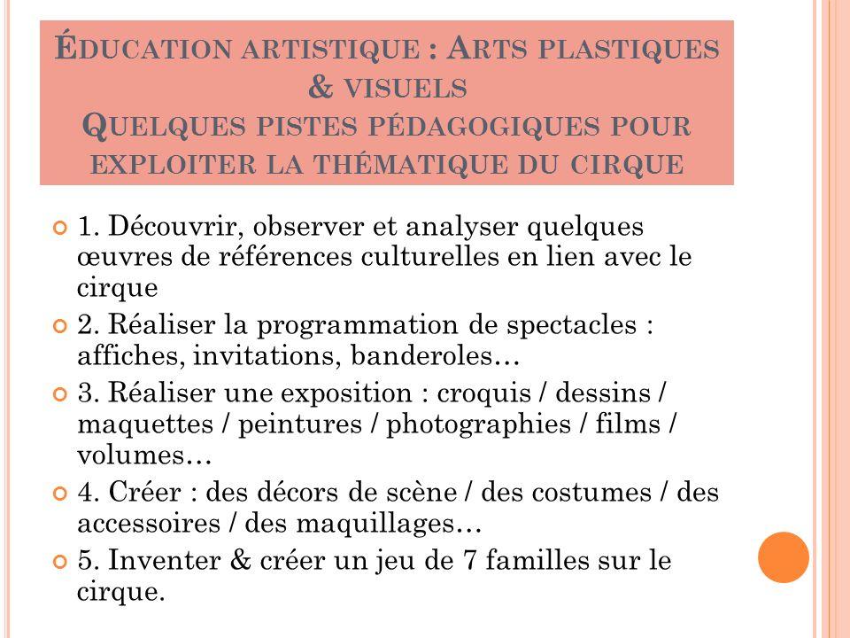 Éducation artistique : Arts plastiques & visuels Quelques pistes pédagogiques pour exploiter la thématique du cirque