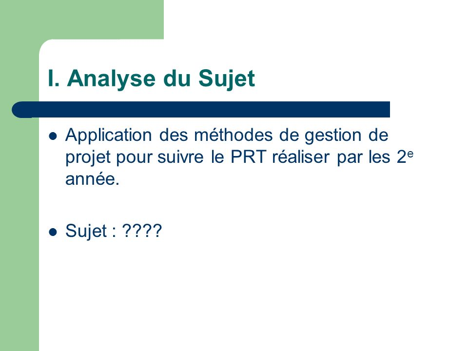 I. Analyse du Sujet Application des méthodes de gestion de projet pour suivre le PRT réaliser par les 2e année.