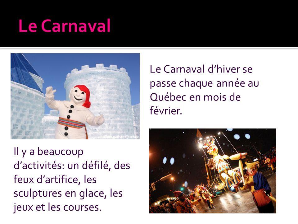 Le Carnaval Le Carnaval d'hiver se passe chaque année au Québec en mois de février.