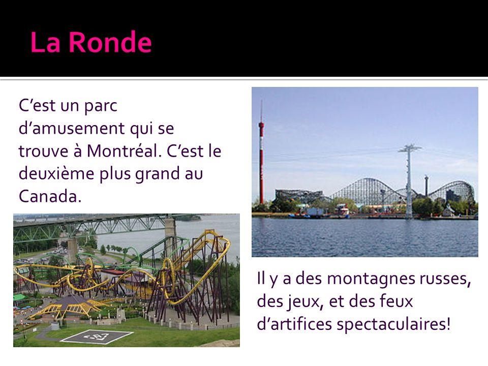 La Ronde C'est un parc d'amusement qui se trouve à Montréal. C'est le deuxième plus grand au Canada.