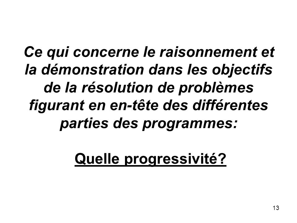 Ce qui concerne le raisonnement et la démonstration dans les objectifs de la résolution de problèmes figurant en en-tête des différentes parties des programmes: Quelle progressivité