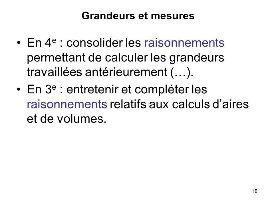Grandeurs et mesuresEn 4e : consolider les raisonnements permettant de calculer les grandeurs travaillées antérieurement (…).