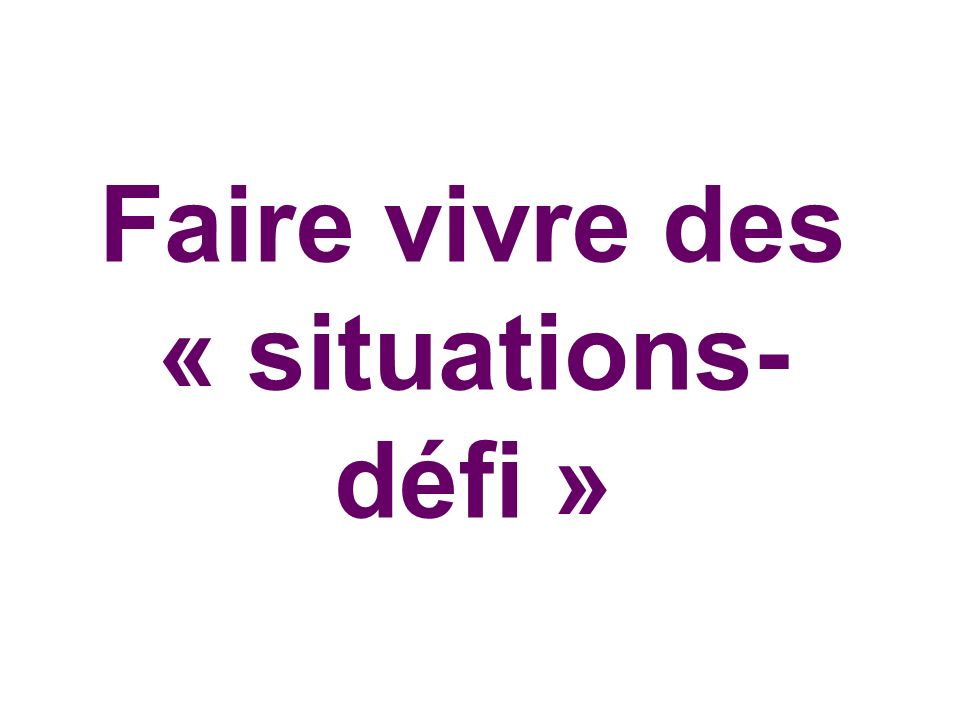 Faire vivre des « situations-défi »