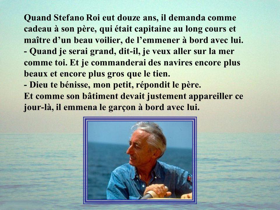 Quand Stefano Roi eut douze ans, il demanda comme cadeau à son père, qui était capitaine au long cours et maître d'un beau voilier, de l'emmener à bord avec lui.