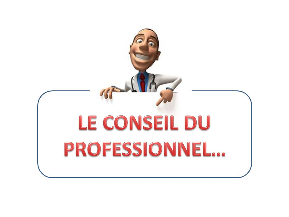 LE CONSEIL DU PROFESSIONNEL…