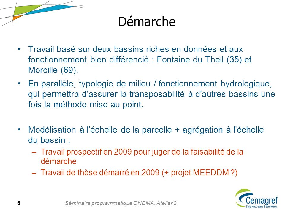 Démarche Travail basé sur deux bassins riches en données et aux fonctionnement bien différencié : Fontaine du Theil (35) et Morcille (69).