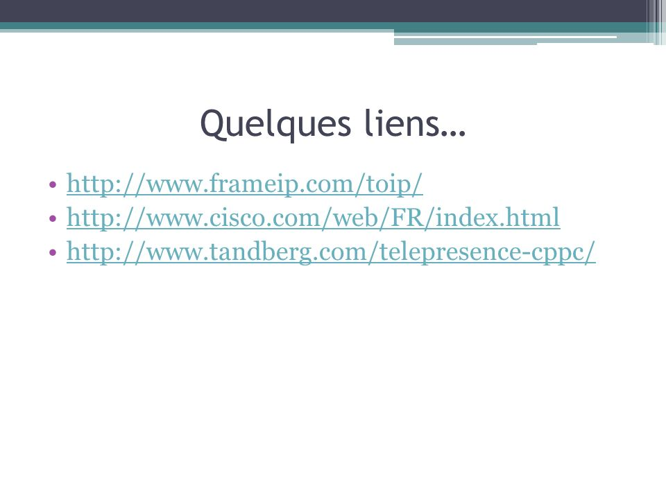 Quelques liens… http://www.frameip.com/toip/