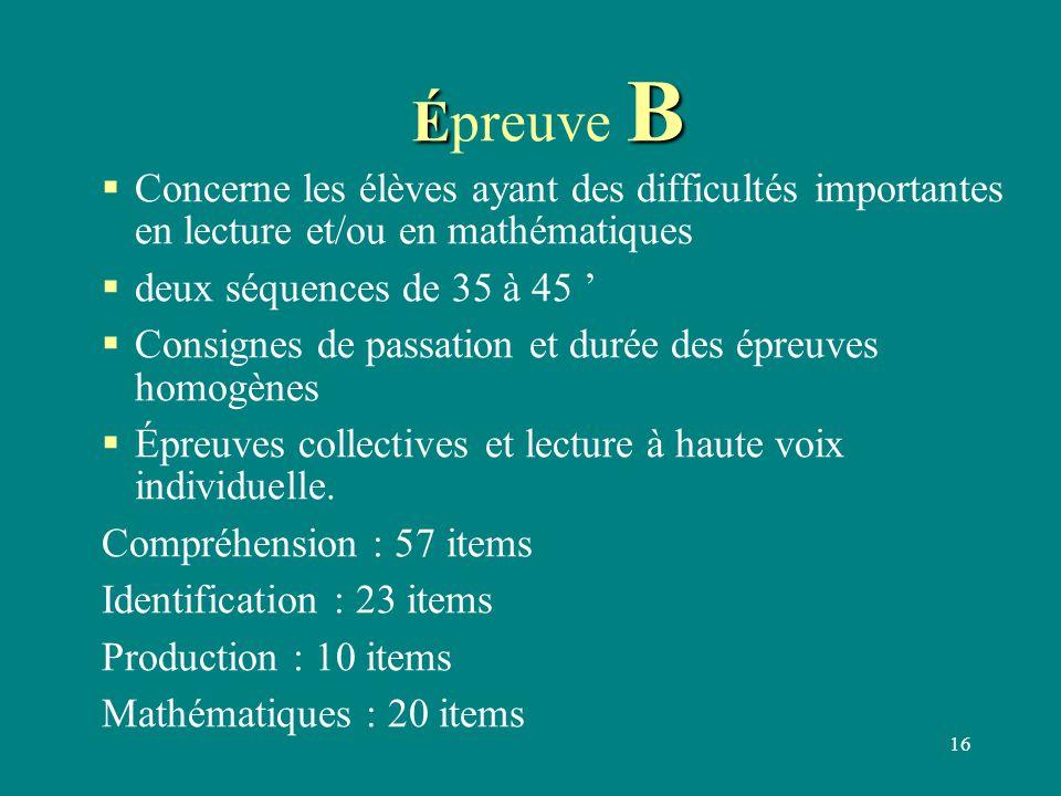 Épreuve B Concerne les élèves ayant des difficultés importantes en lecture et/ou en mathématiques. deux séquences de 35 à 45 '