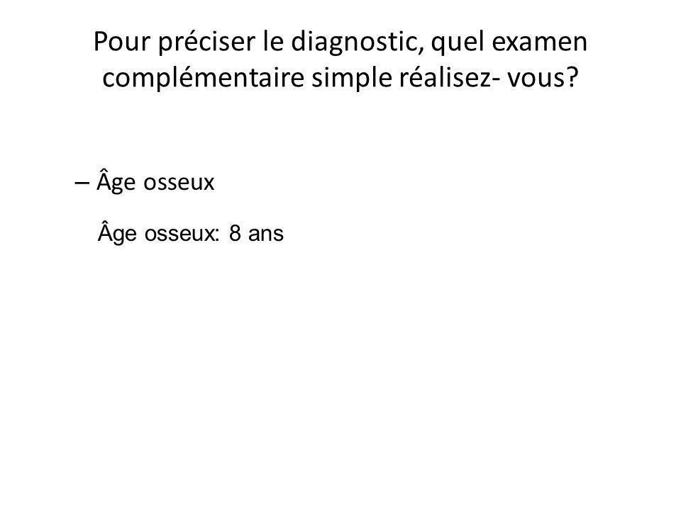 Pour préciser le diagnostic, quel examen complémentaire simple réalisez- vous