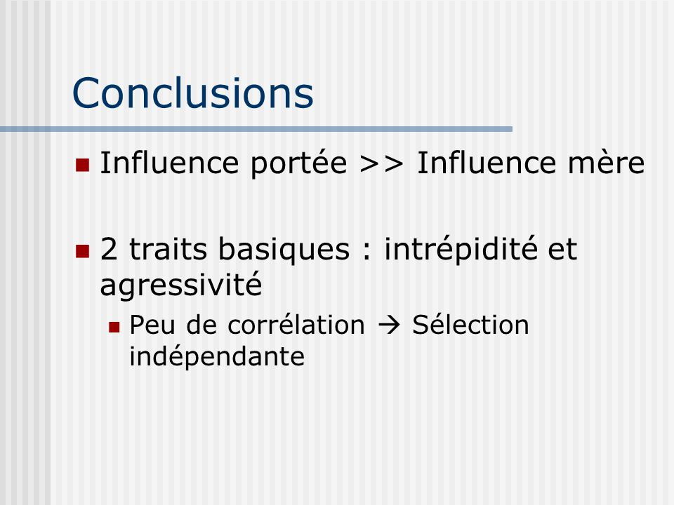 Conclusions Influence portée >> Influence mère