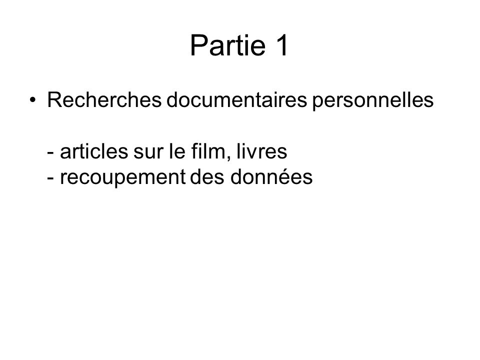 Partie 1 Recherches documentaires personnelles - articles sur le film, livres - recoupement des données.