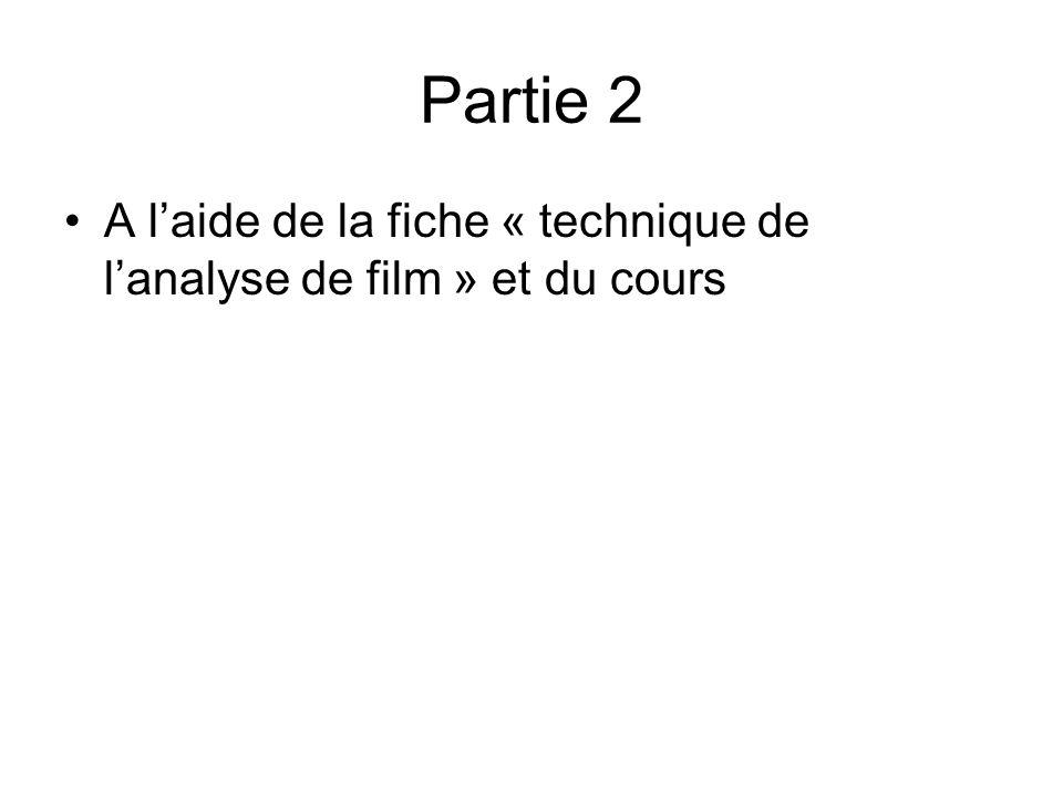 Partie 2 A l'aide de la fiche « technique de l'analyse de film » et du cours