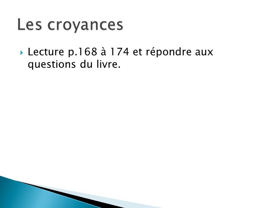 Les croyances Lecture p.168 à 174 et répondre aux questions du livre.