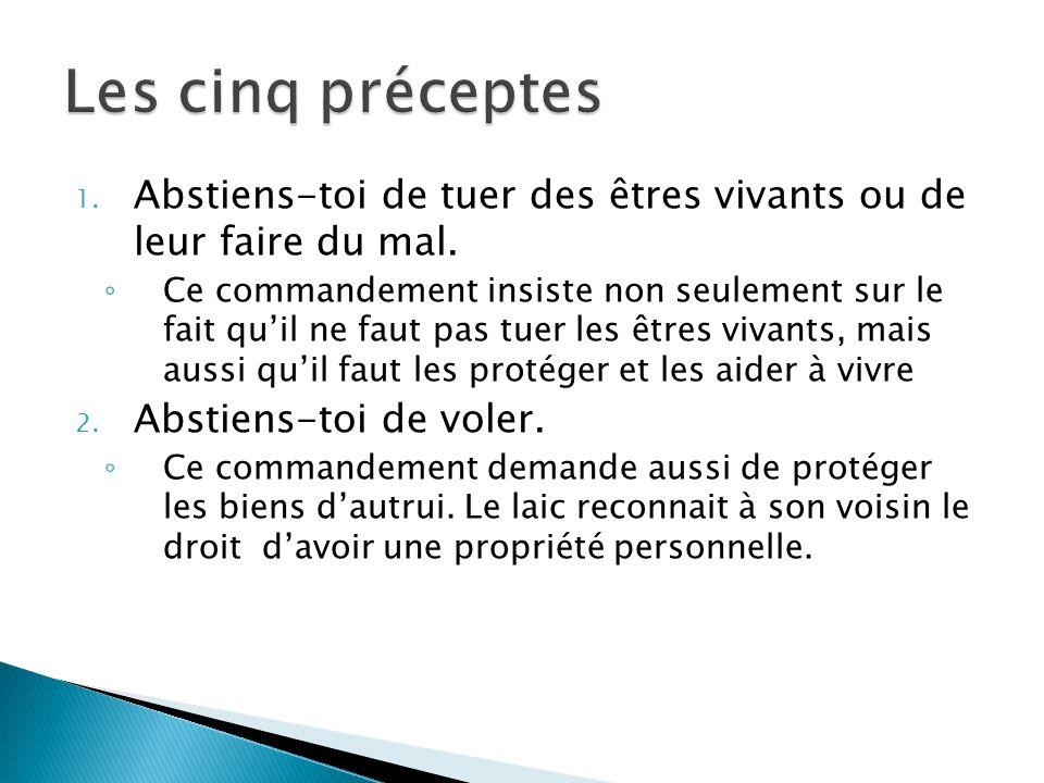 Les cinq préceptes Abstiens-toi de tuer des êtres vivants ou de leur faire du mal.