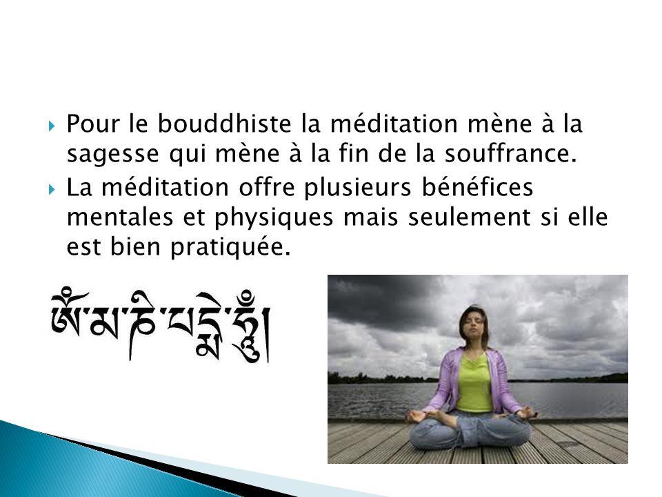 Pour le bouddhiste la méditation mène à la sagesse qui mène à la fin de la souffrance.