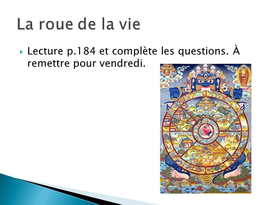 La roue de la vie Lecture p.184 et complète les questions. À remettre pour vendredi.