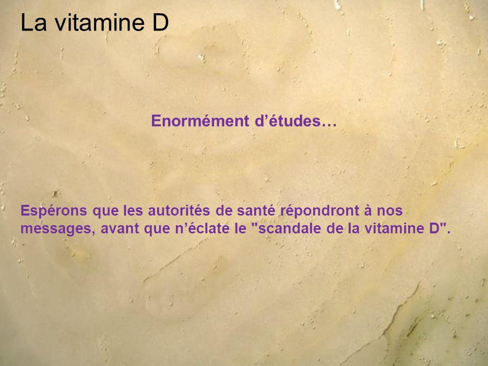 La vitamine D Enormément d'études…