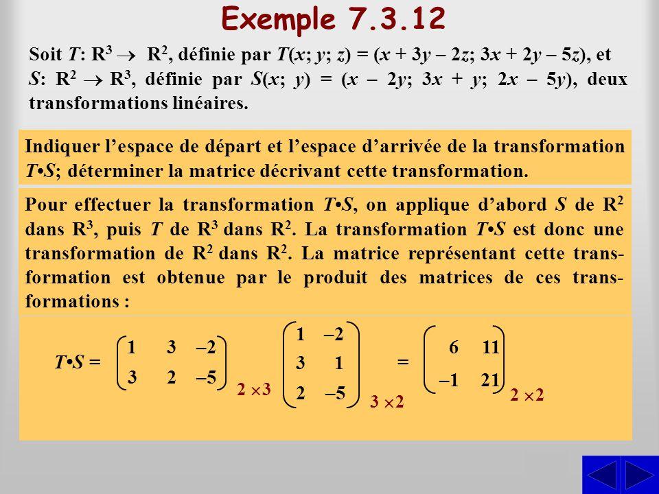 Exemple 7.3.12 Soit T: R3 ® R2, définie par T(x; y; z) = (x + 3y – 2z; 3x + 2y – 5z), et.