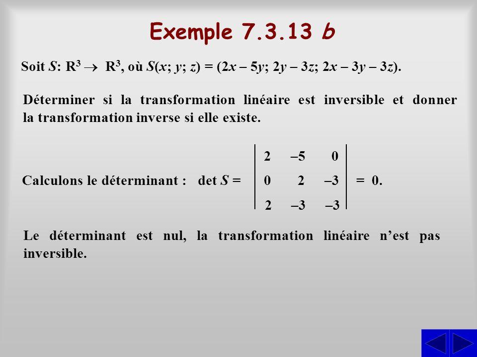 Exemple 7.3.13 b Soit S: R3 ® R3, où S(x; y; z) = (2x – 5y; 2y – 3z; 2x – 3y – 3z).