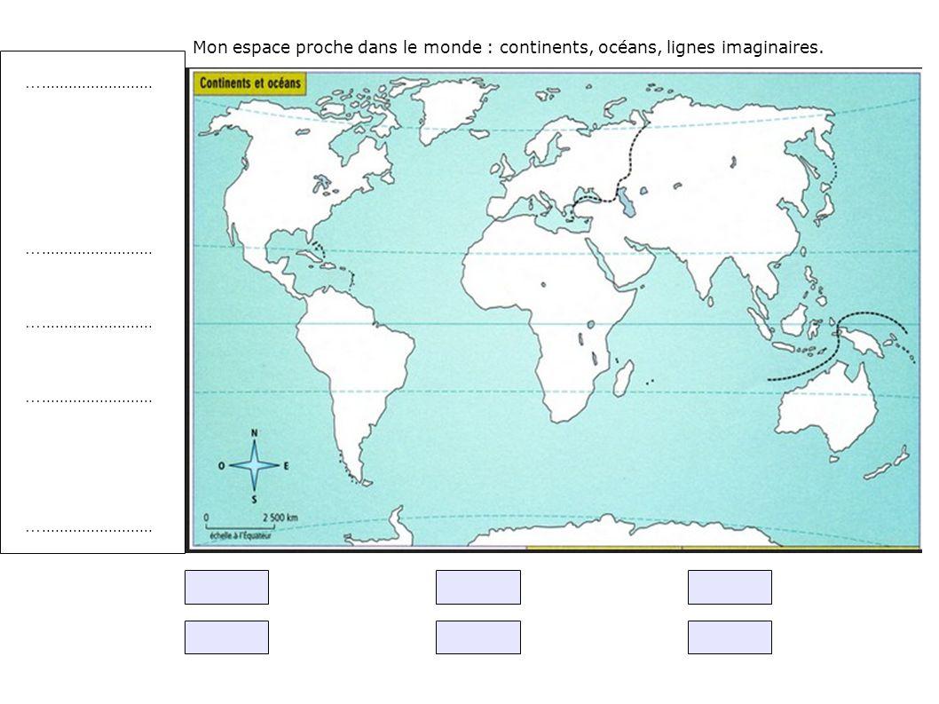 Mon espace proche dans le monde : continents, océans, lignes imaginaires.