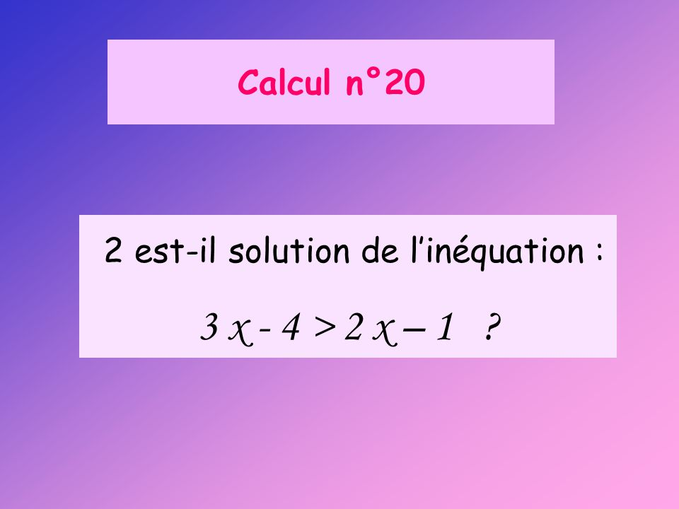 2 est-il solution de l'inéquation :