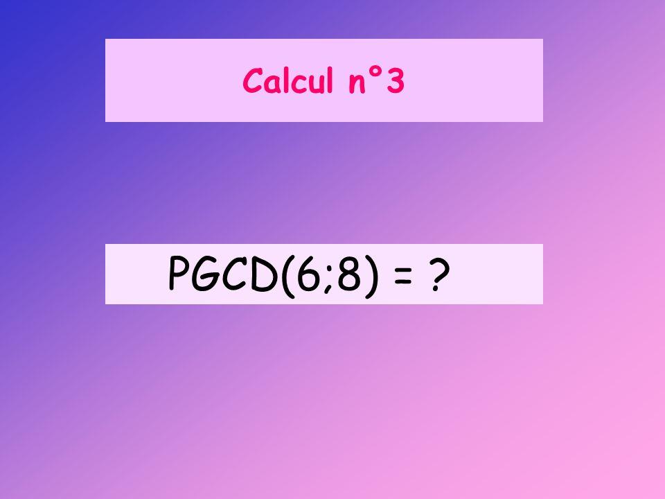 Calcul n°3 PGCD(6;8) =