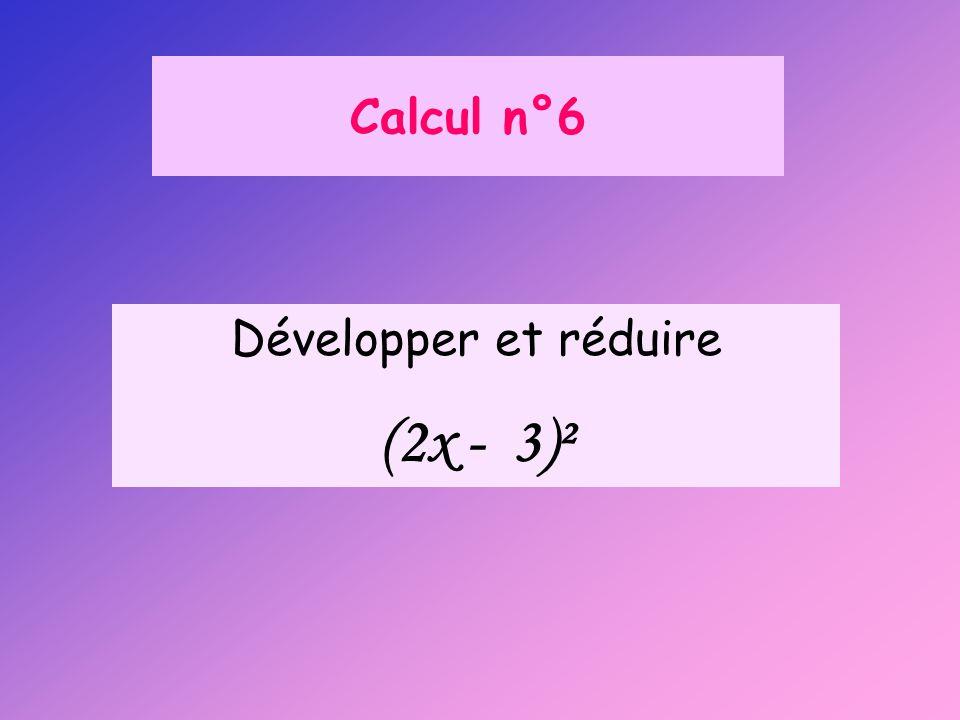 Calcul n°6 Développer et réduire (2x - 3)²