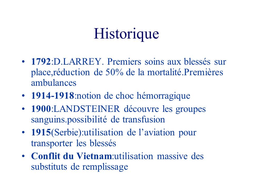 Historique 1792:D.LARREY. Premiers soins aux blessés sur place,réduction de 50% de la mortalité.Premières ambulances.