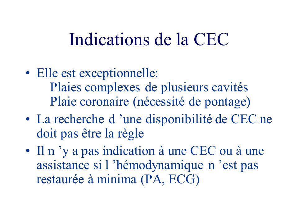 Indications de la CEC Elle est exceptionnelle: Plaies complexes de plusieurs cavités Plaie coronaire (nécessité de pontage)