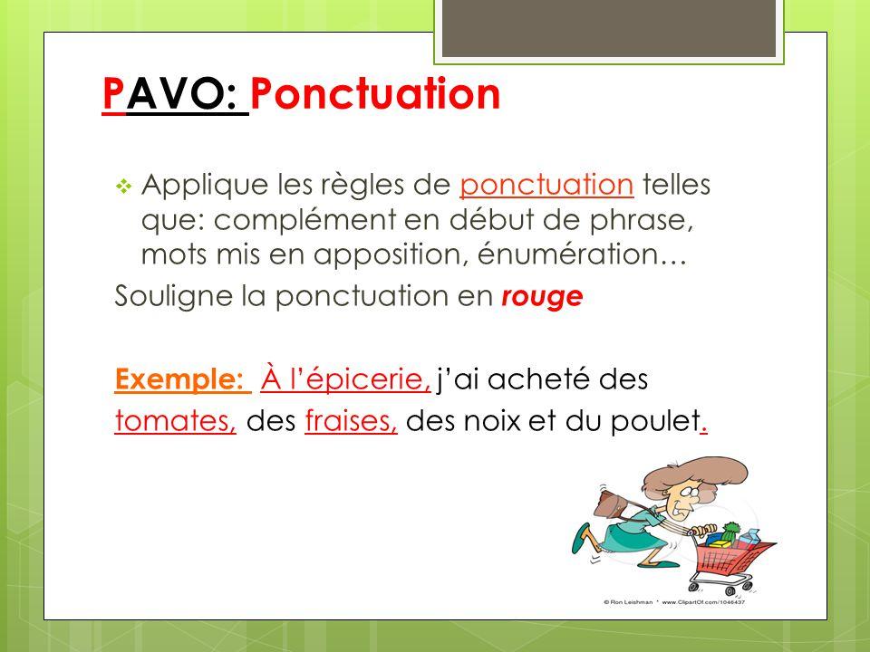 PAVO: Ponctuation Applique les règles de ponctuation telles que: complément en début de phrase, mots mis en apposition, énumération…