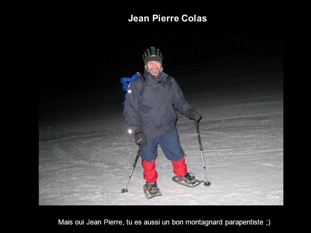 Jean Pierre Colas Mais oui Jean Pierre, tu es aussi un bon montagnard parapentiste ;)